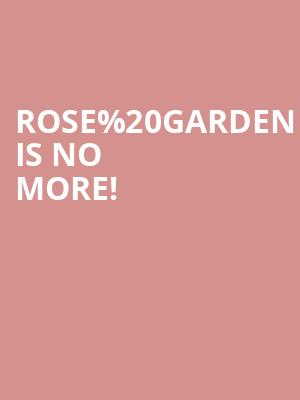 Rose Garden is no more